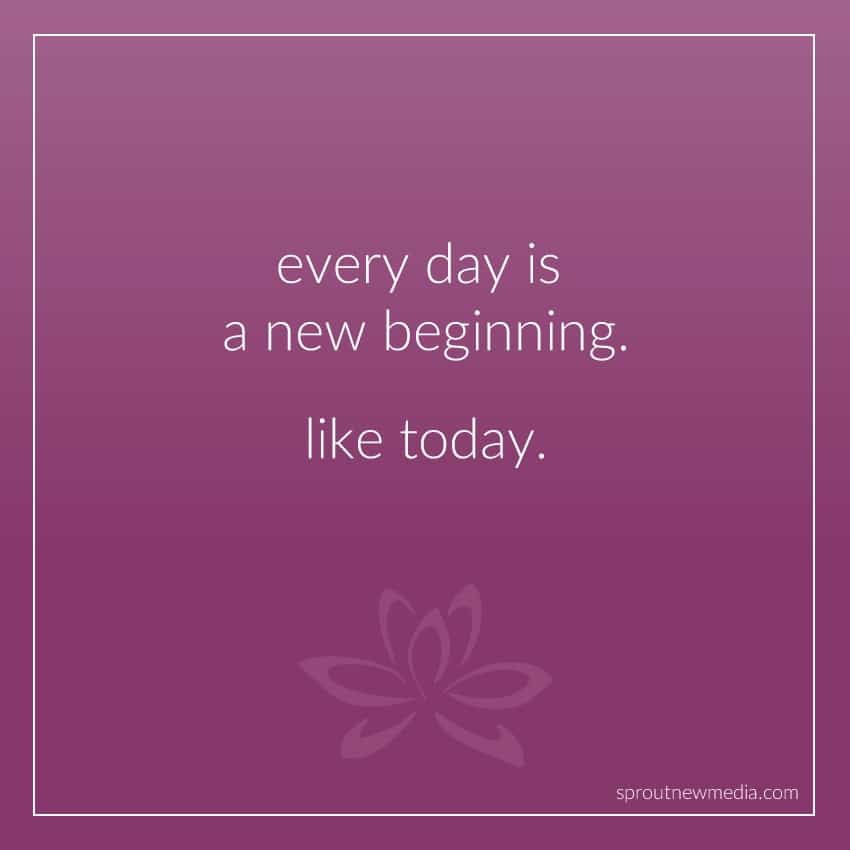 every day is a new beginning. like today.
