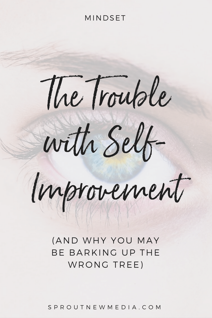 If you practice self-improvement because you believe there's something you need to FIX, you're barking up the wrong tree. Click through to learn why.
